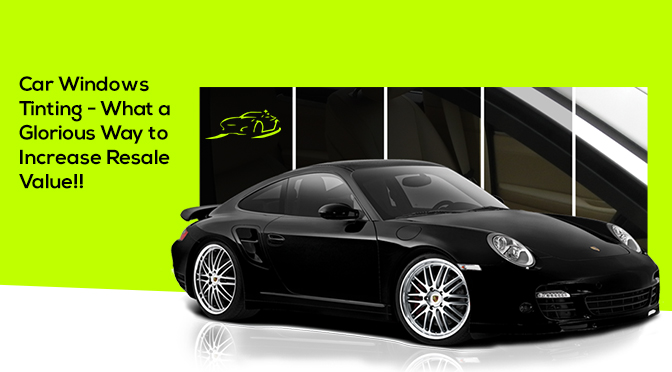 Car Windows Tinting – What a Glorious Way to Increase Resale Value!!