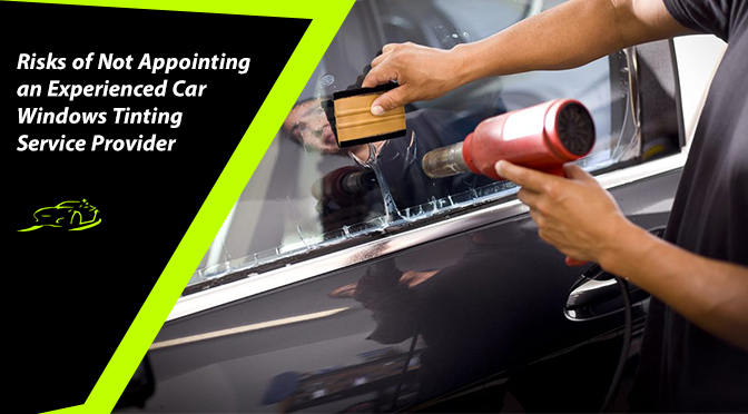 Risks of Not Appointing an Experienced Car Windows Tinting Service Provider