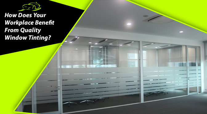 How Does Your Workplace Benefit From Quality Window Tinting?